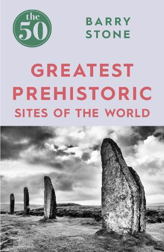 The 50 Greatest Prehistoric Sites of the World - The 50 (Paperback)