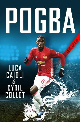 Pogba: The rise of Manchester United's Homecoming Hero - Luca Caioli (Paperback)