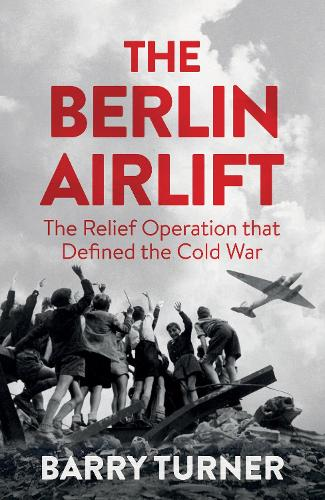 The Berlin Airlift: The Relief Operation that Defined the Cold War (Hardback)