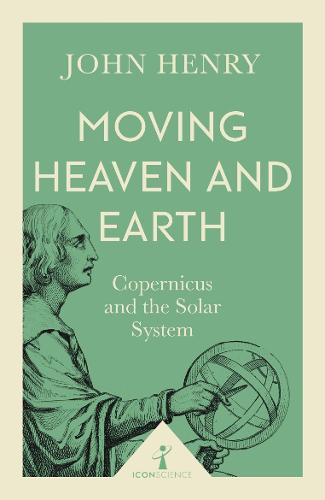 Moving Heaven and Earth (Icon Science): Copernicus and the Solar System - Icon Science (Paperback)