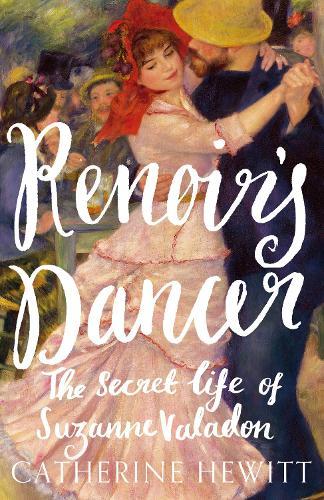Renoir's Dancer: The Secret Life of Suzanne Valadon (Hardback)
