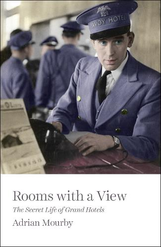 Rooms with a View: The Secret Life of Grand Hotels (Hardback)