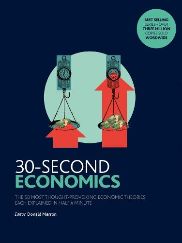 30-Second Economics: The 50 Most Thought-Provoking Economic Theories, Each Explained in Half a Minute - 30-Second (Paperback)