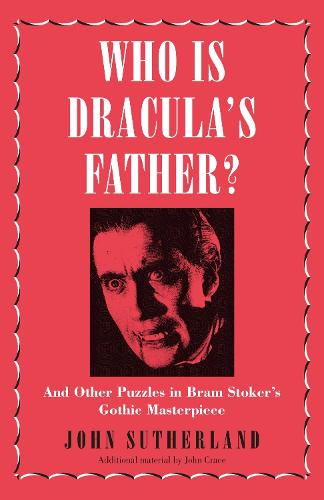 Cover Who Is Dracula's Father?: And Other Puzzles in Bram Stoker's Gothic Masterpiece