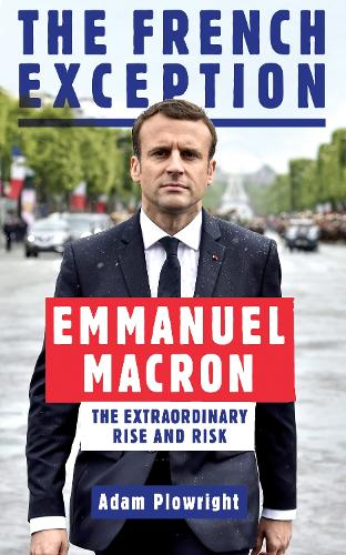 The French Exception: Emmanuel Macron - The Extraordinary Rise and Risk (Paperback)