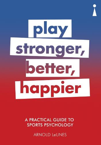 A Practical Guide to Sport Psychology: Play Stronger, Better, Happier - Practical Guide Series (Paperback)