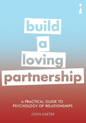 A Practical Guide to the Psychology of Relationships: Build a Loving Partnership - Practical Guide Series (Paperback)