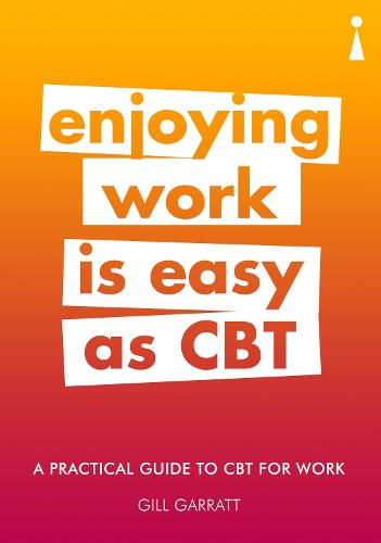 A Practical Guide to CBT for Work: Enjoying Work Is Easy as CBT - Practical Guide Series (Paperback)