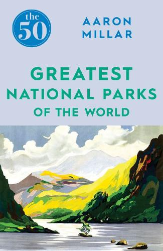 The 50 Greatest National Parks of the World - The 50 (Paperback)