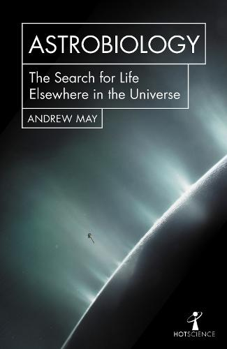 Astrobiology: The Search for Life Elsewhere in the Universe - Hot Science (Paperback)