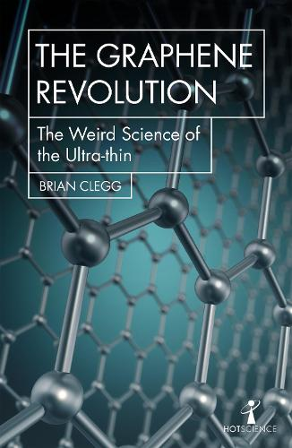 The Graphene Revolution: The weird science of the ultra-thin - Hot Science (Paperback)
