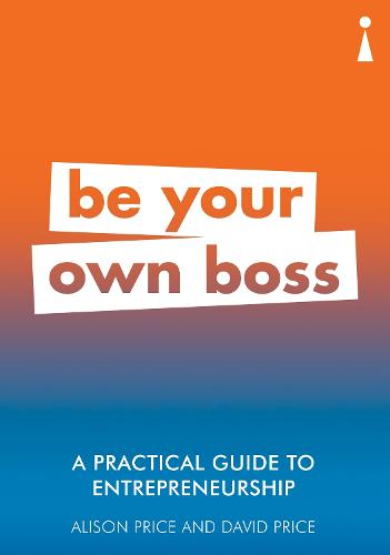 A Practical Guide to Entrepreneurship: Be Your Own Boss - Practical Guide Series (Paperback)