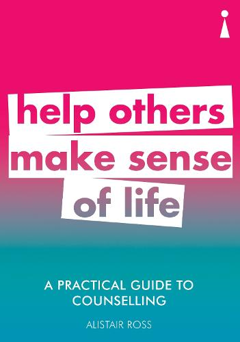 A Practical Guide to Counselling: Help Others Make Sense of Life - Practical Guide Series (Paperback)