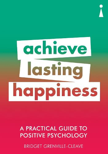 A Practical Guide to Positive Psychology: Achieve Lasting Happiness - Practical Guide Series (Paperback)