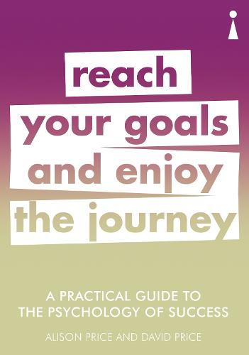 A Practical Guide to the Psychology of Success: Reach Your Goals & Enjoy the Journey - Practical Guide Series (Paperback)