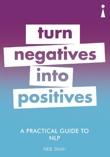 A Practical Guide to NLP: Turn Negatives into Positives - Practical Guide Series (Paperback)