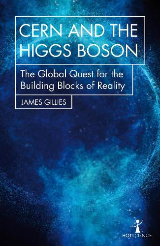 CERN and the Higgs Boson: The Global Quest for the Building Blocks of Reality - Hot Science (Paperback)
