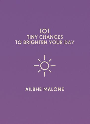 101 Tiny Changes to Brighten Your Day (Hardback)