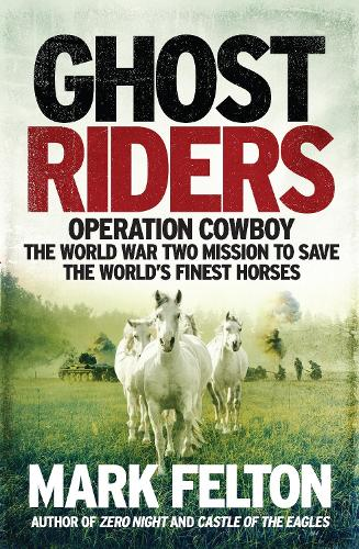Ghost Riders: Operation Cowboy, the World War Two Mission to Save the World's Finest Horses (Hardback)