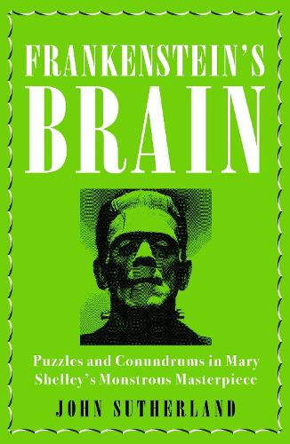 Frankenstein's Brain: Puzzles and Conundrums in Mary Shelley's Monstrous Masterpiece (Hardback)