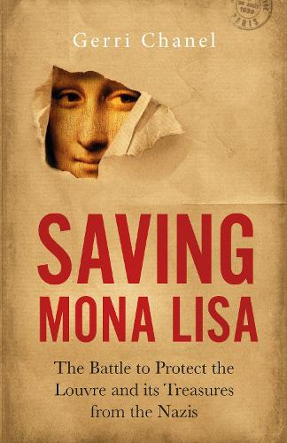 Saving Mona Lisa: The Battle to Protect the Louvre and its Treasures from the Nazis (Hardback)