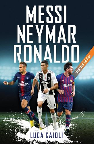 Messi, Neymar, Ronaldo: Updated Edition - Luca Caioli (Paperback)