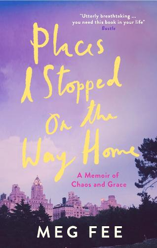 Places I Stopped on the Way Home: A Memoir of Chaos and Grace (Paperback)