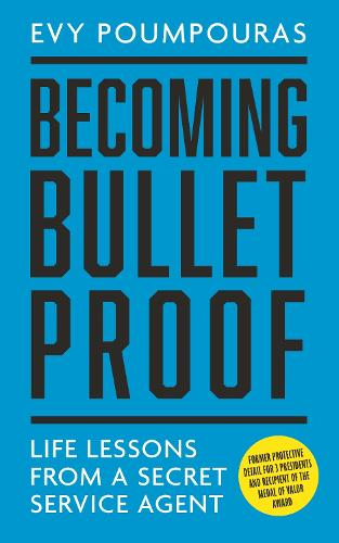 Becoming Bulletproof: Life Lessons from a Secret Service Agent (Paperback)