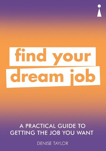 A Practical Guide to Getting the Job you Want: Find Your Dream Job - Practical Guide Series (Paperback)