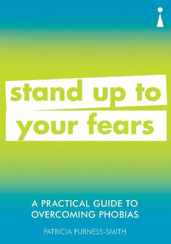 A Practical Guide to Overcoming Phobias: Stand Up to Your Fears - Practical Guide Series (Paperback)