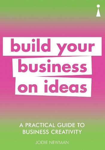 A Practical Guide to Business Creativity: Build your business on ideas - Practical Guide Series (Paperback)