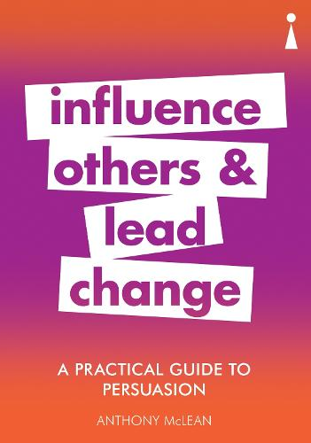 A Practical Guide to Persuasion: Influence others and lead change - Practical Guide Series (Paperback)