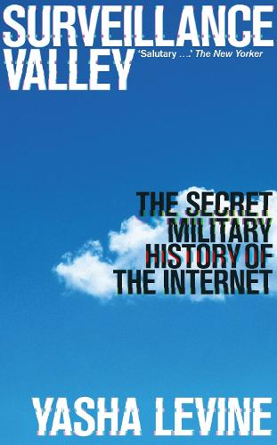 Surveillance Valley: The Secret Military History of the Internet (Paperback)