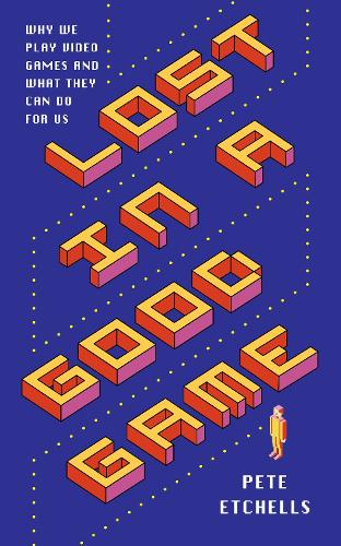 Lost in a Good Game: Why we play video games and what they do to us (Paperback)