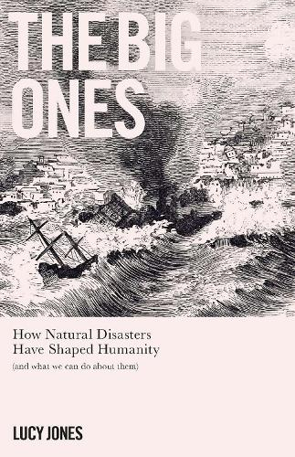 The Big Ones: How Natural Disasters Have Shaped Us (And What We Can Do About Them) (Paperback)