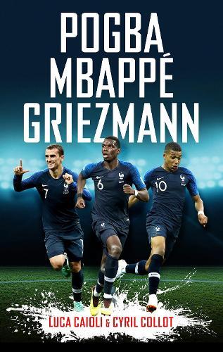 Pogba, Mbappe, Griezmann - Luca Caioli (Paperback)