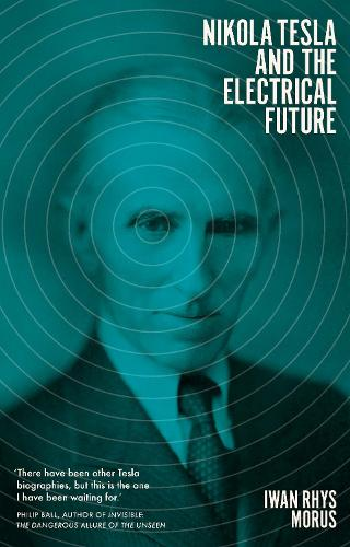 Nikola Tesla and the Electrical Future (Hardback)