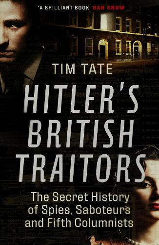 Hitler's British Traitors: The Secret History of Spies, Saboteurs and Fifth Columnists (Paperback)