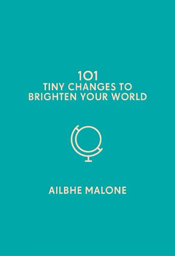 101 Tiny Changes to Brighten Your World (Hardback)