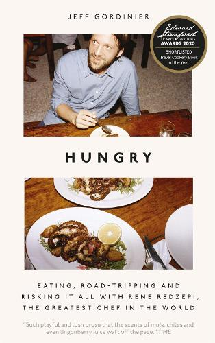 Hungry: Eating, Road-Tripping, and Risking it All with Rene Redzepi, the Greatest Chef in the World (Hardback)