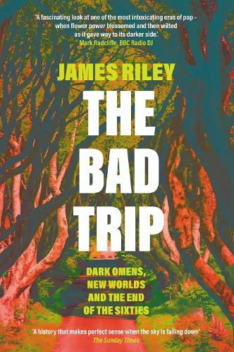 The Bad Trip: Dark Omens, New Worlds and the End of the Sixties (Paperback)