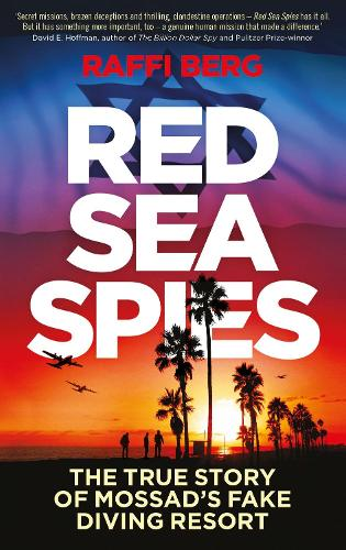 Red Sea Spies: The True Story of Mossad's Fake Diving Resort (Hardback)