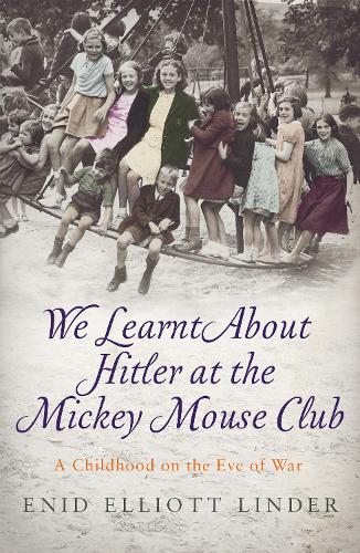 We Learnt About Hitler at the Mickey Mouse Club: A Childhood on the Eve of War (Paperback)