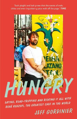 Hungry: Eating, Road-Tripping, and Risking it All with Rene Redzepi, the Greatest Chef in the World (Paperback)