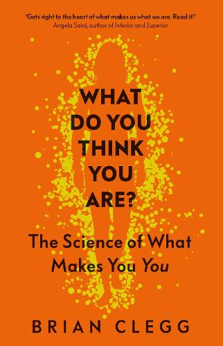 What Do You Think You Are?: The Science of What Makes You You (Hardback)