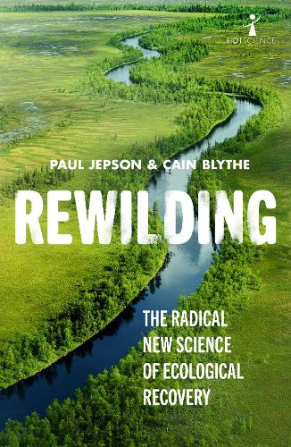 Rewilding: The Radical New Science of Ecological Recovery - Hot Science 14 (Paperback)