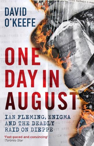One Day in August: Ian Fleming, Enigma, and the Deadly Raid on Dieppe (Hardback)