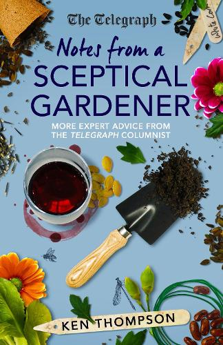 Notes From a Sceptical Gardener: More expert advice from the Telegraph columnist (Hardback)