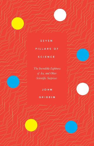 Seven Pillars of Science: The Incredible Lightness of Ice, and Other Scientific Surprises (Hardback)