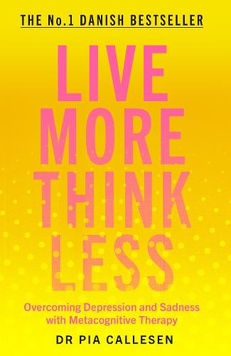 Live More Think Less: Overcoming Depression and Sadness with Metacognitive Therapy (Paperback)